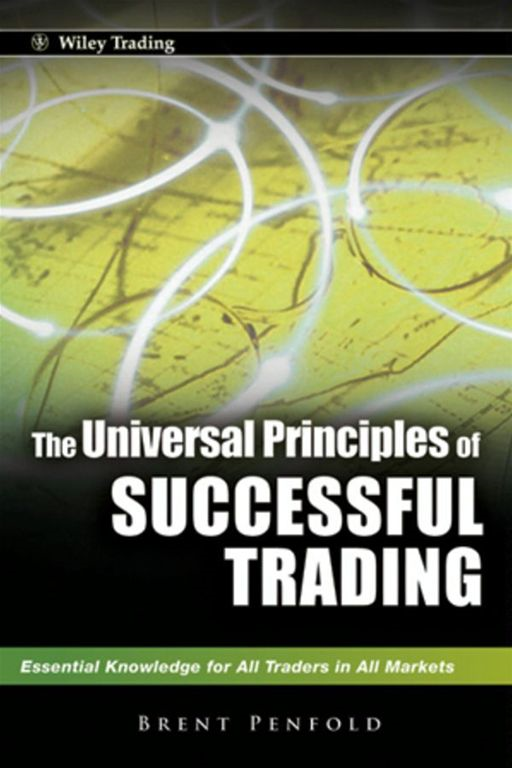 The Universal Principles of Successful Trading By: Brent Penfold