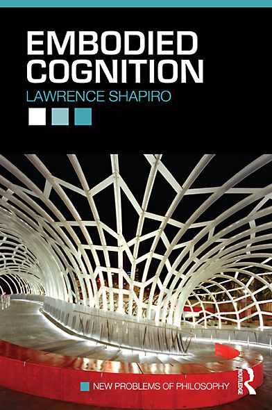 Embodied Cognition By: Lawrence Shapiro