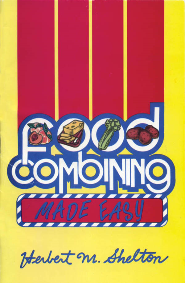 Food Combining Made Easy By: Herbert M. Shelton