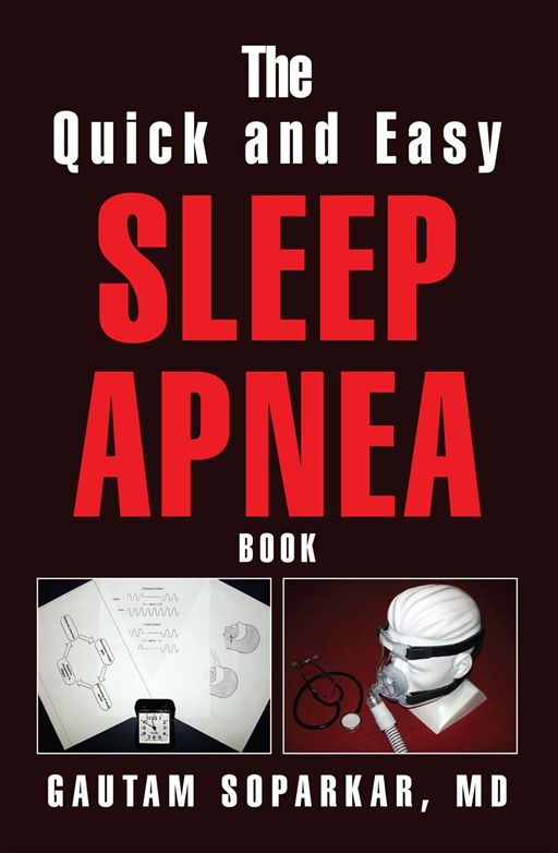 The Quick and Easy Sleep Apnea Book By: MD Gautam Soparkar
