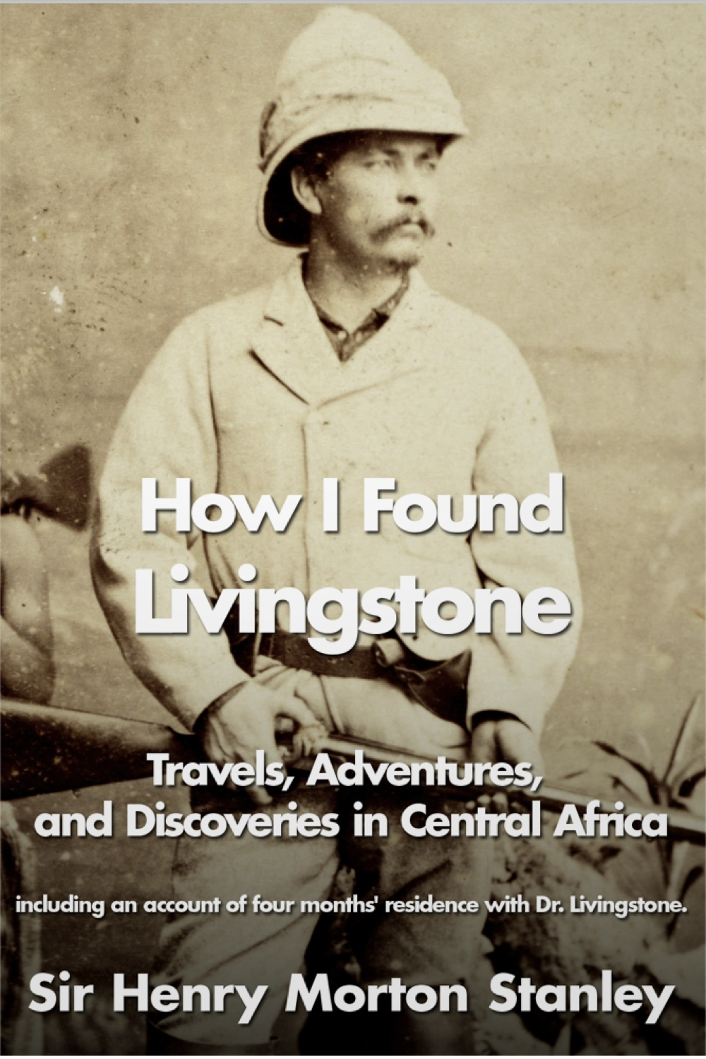 How I Found Livingstone By: Henry Morton Stanley