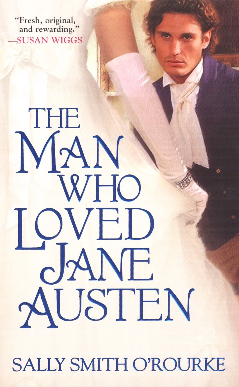 The Man Who Loved Jane Austen By: O'Rourke Sally Smith