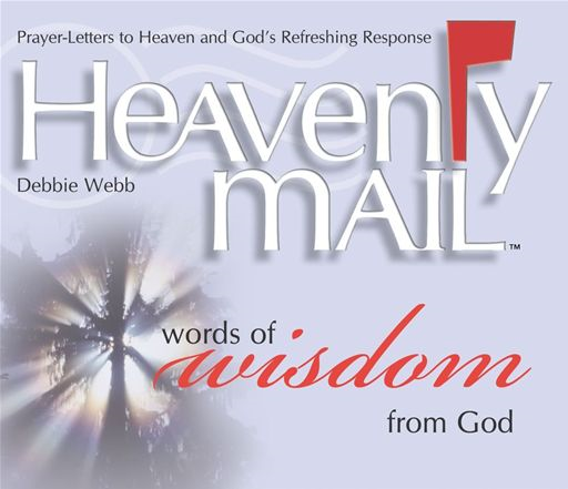 Heavenly Mail/Words of Wisdom By: Debbie Webb