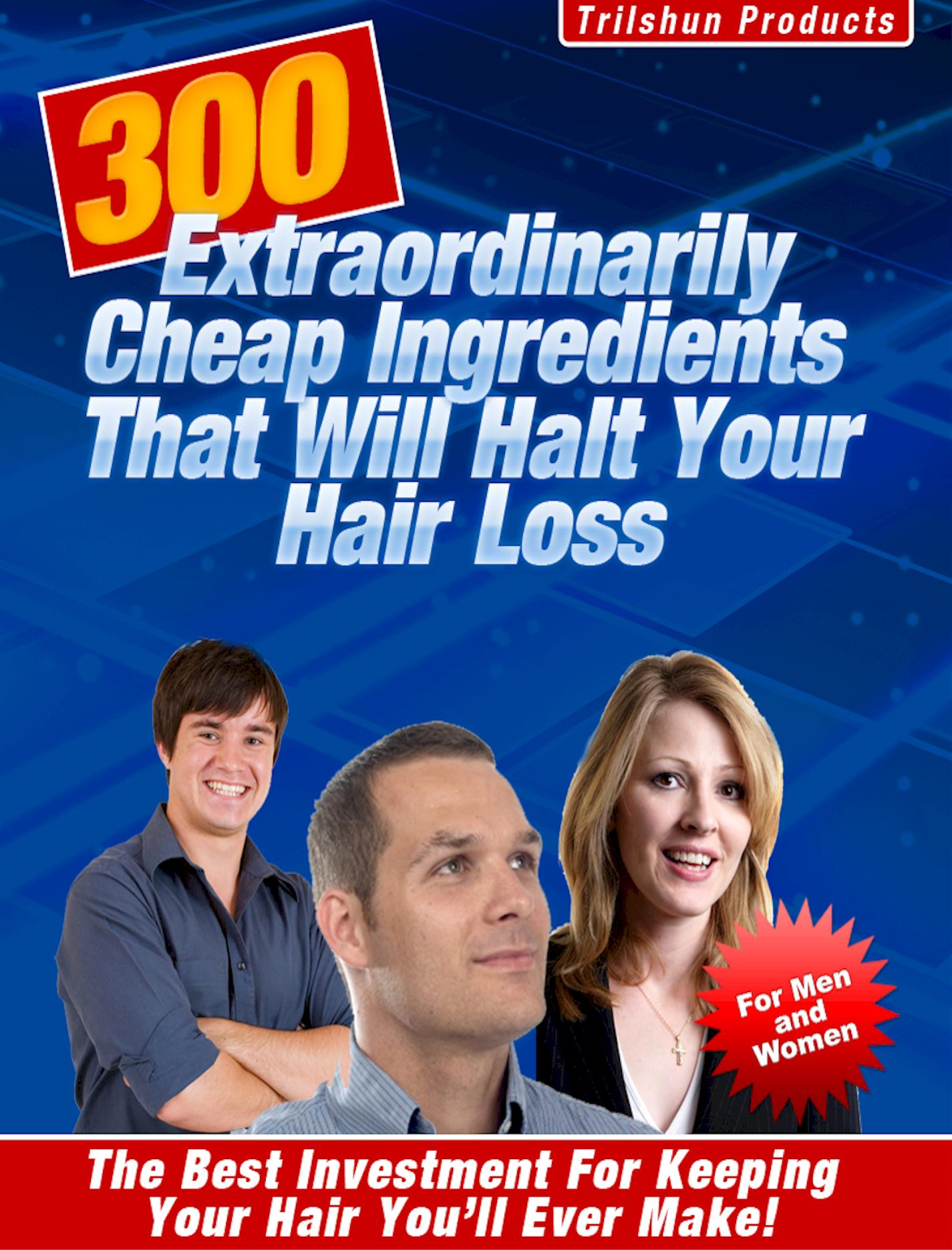 300 Extraordinarily Cheap Ingredients That Will Halt Your Hair Loss By: James Merritt