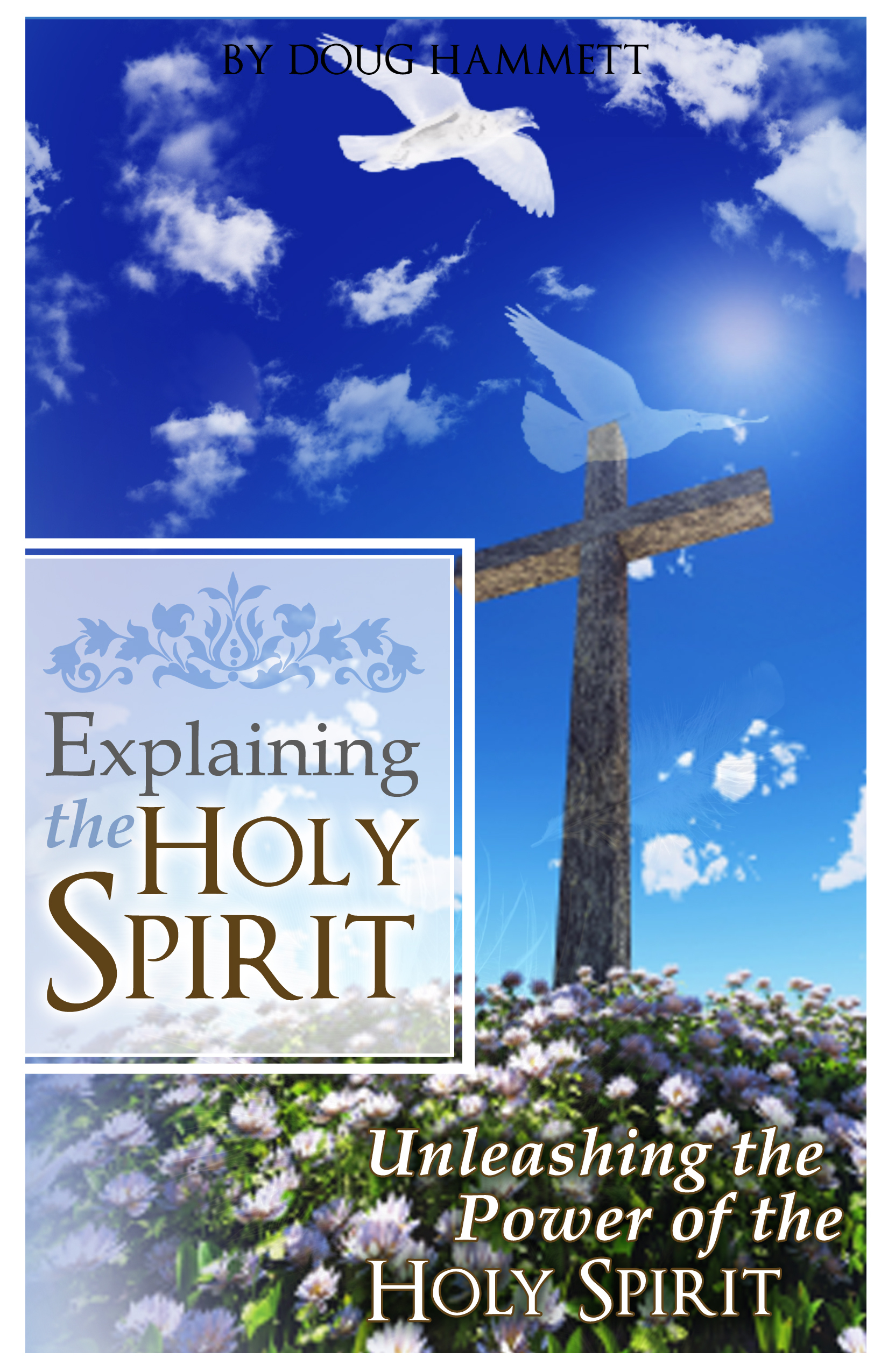 Explaining the Holy Spirit: Unleashing the Power of the Holy Spirit
