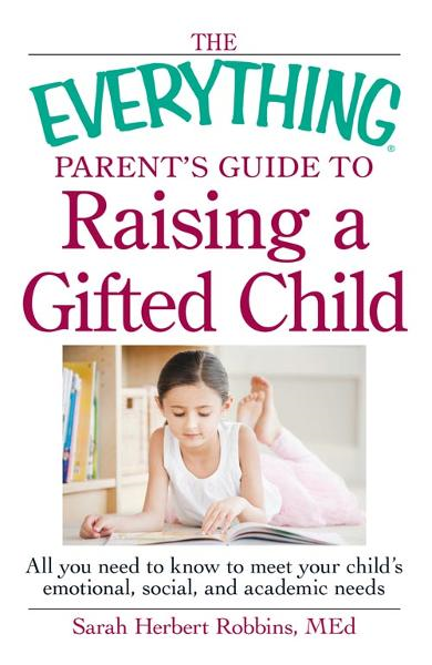 The Everything Parent's Guide to Raising a Gifted Child: All you need to know to meet your child's emotional, social, and academic needs