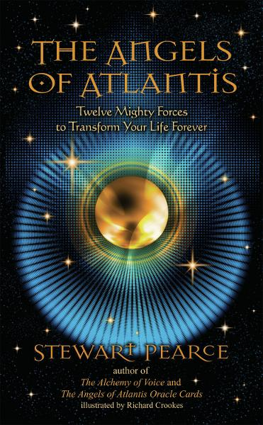 The Angels of Atlantis: Twelve Mighty Forces to Transform Your Life Forever By: Richard Crookes,Stewart Pearce