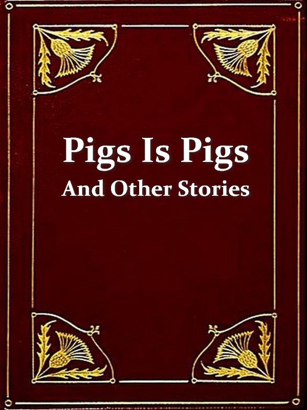 """Pigs Is Pigs"", & Other Stories"