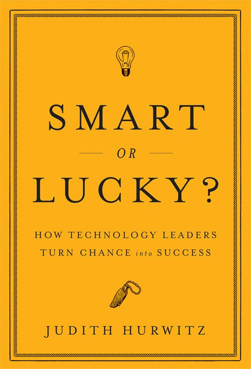 Smart or Lucky By: Judith Hurwitz