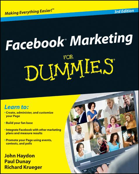 Facebook Marketing For Dummies By: John Haydon,Paul Dunay,Richard Krueger