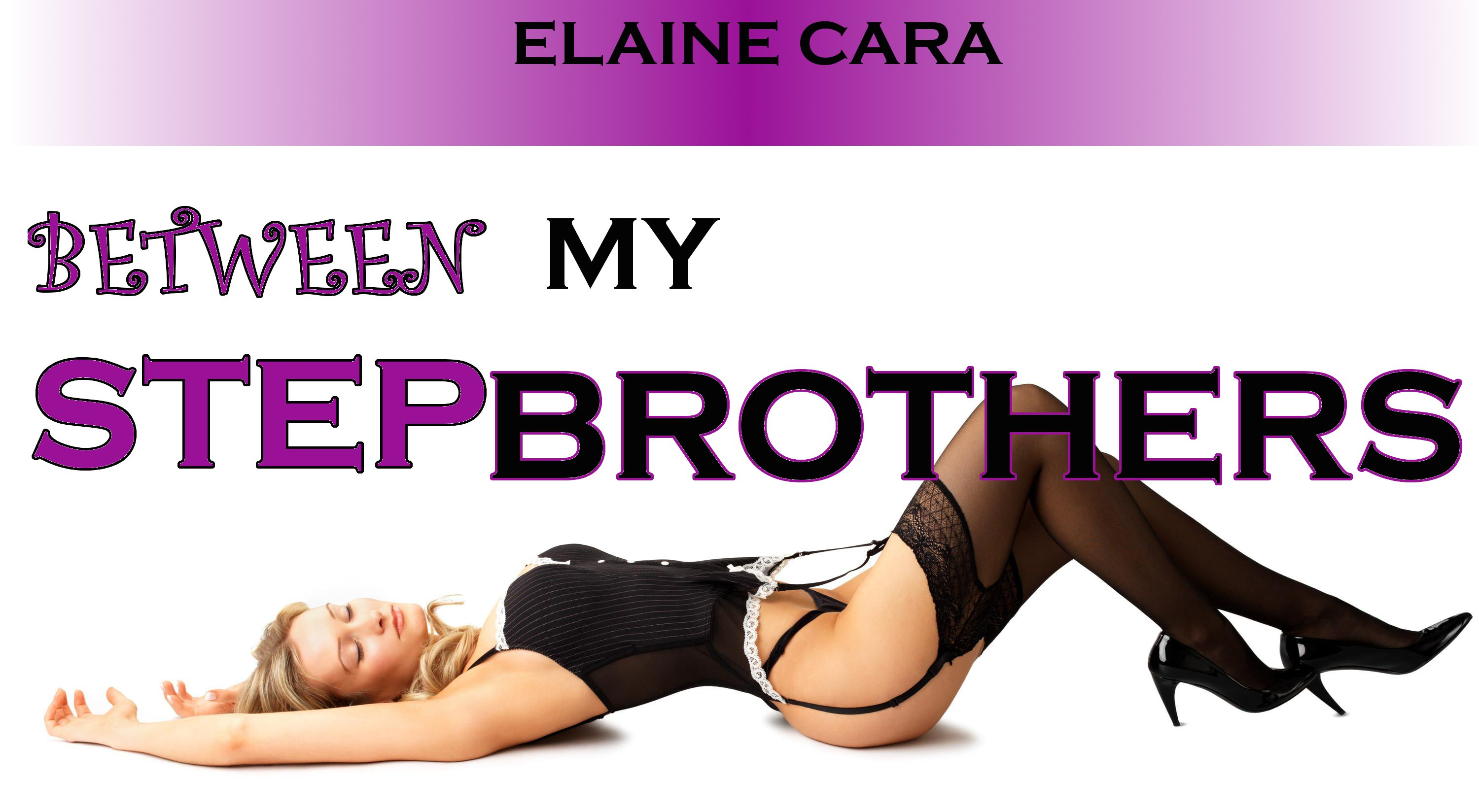 Between My Step Brothers (Naughty Step Stories) By: Elaine Cara