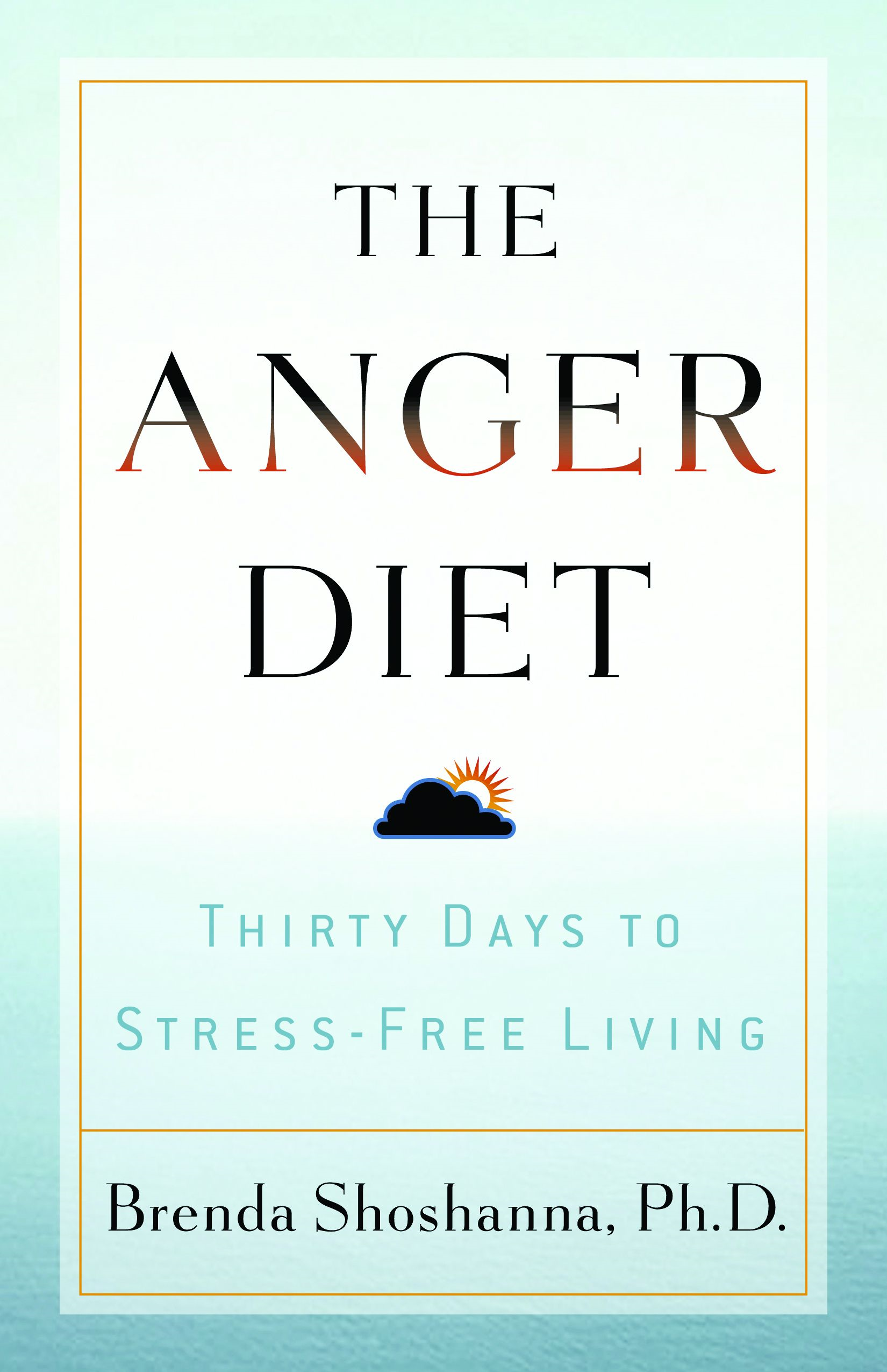 The Anger Diet: Thirty Days to Stress-Free Living By: Ph.D. Brenda Shoshanna