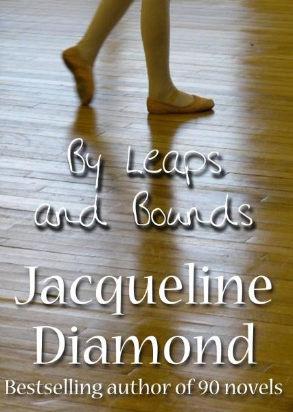 By Leaps and Bounds By: Jacqueline Diamond
