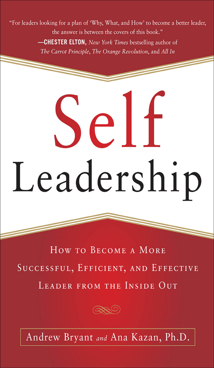 Self-Leadership: How to Become a More Successful, Efficient, and Effective Leader from the Inside Out By:  Ana Lucia Kazan,Andrew Bryant