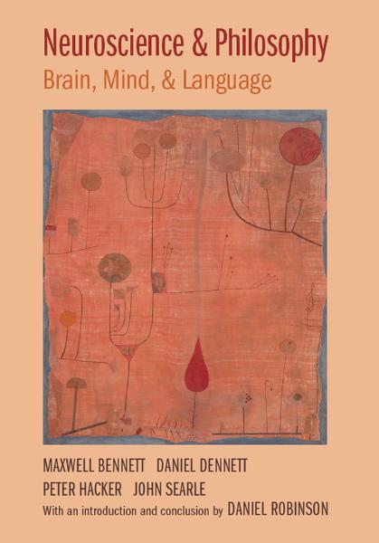 Neuroscience and Philosophy By: Daniel Dennett,John Searle,Maxwell Bennett,Peter Hacker