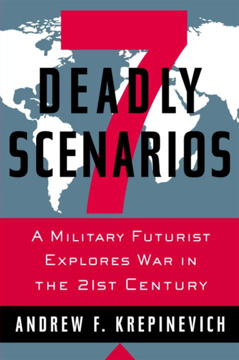 7 Deadly Scenarios By: Andrew Krepinevich
