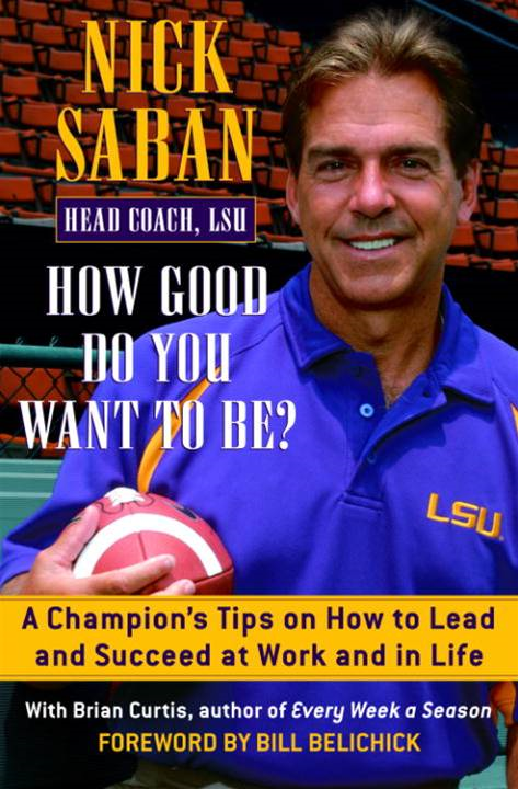 How Good Do You Want to Be? By: Brian Curtis,Nick Saban