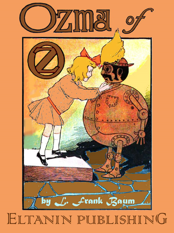 Ozma of Oz [Illustrated] By: Eltanin Publishing,L. Frank Baum