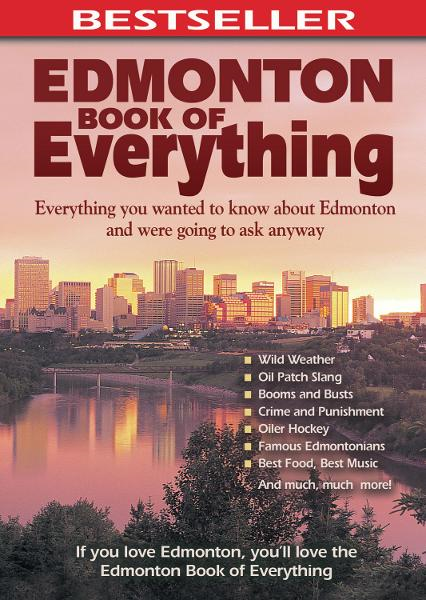 Edmonton Book of Everything: Everything You Wanted to Know About Edmonton and Were Going to Ask Anyway