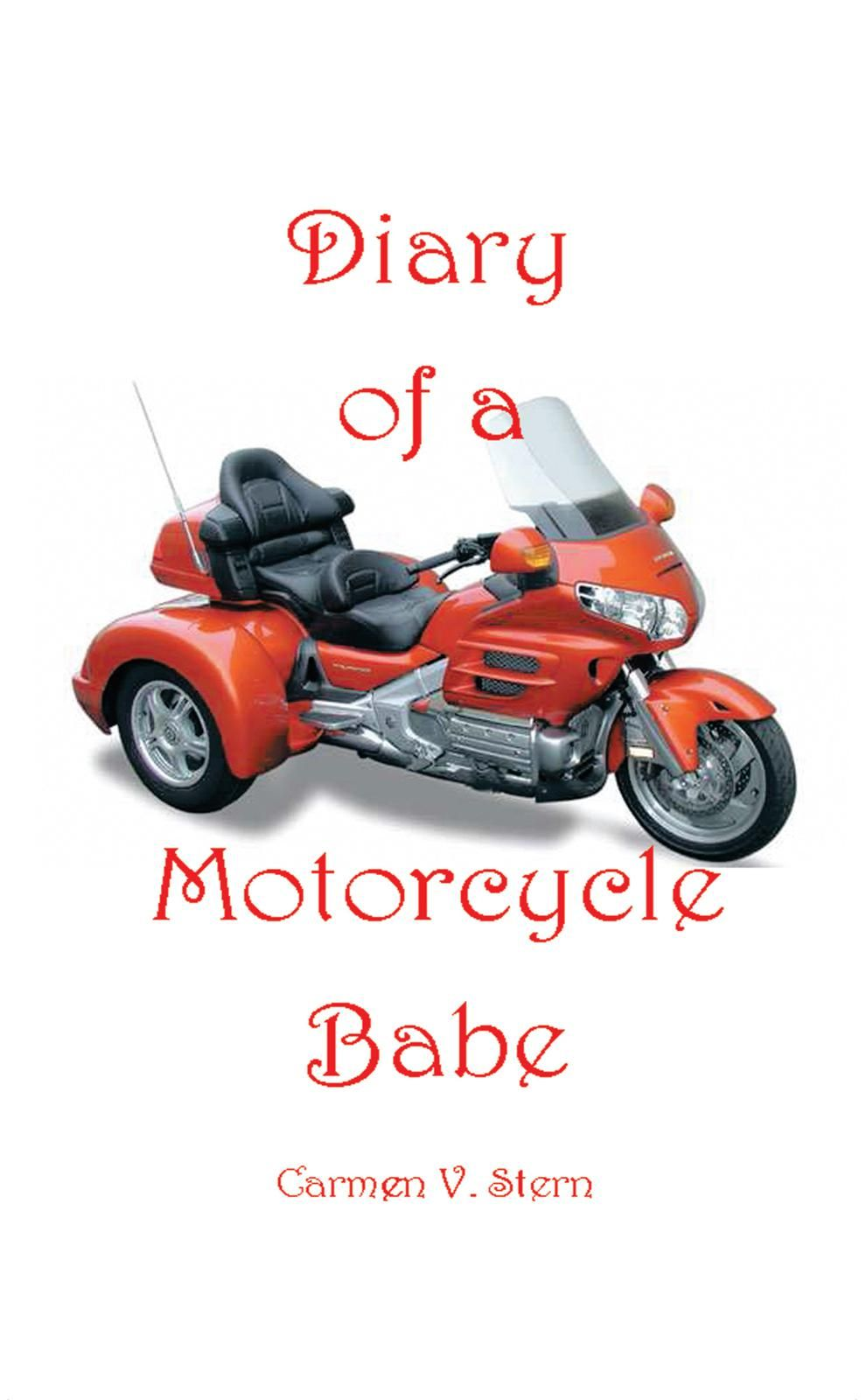 Diary of a Motorcycle Babe By: Carmen V. Stern