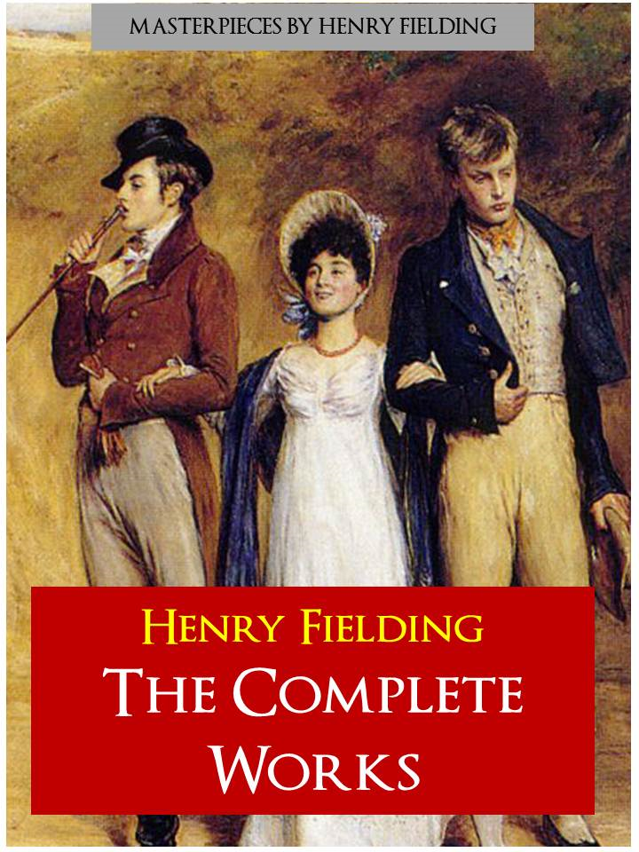 HENRY FIELDING | THE COMPLETE MAJOR WORKS By: Henry Fielding