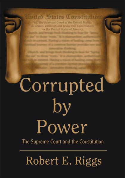 CORRUPTED BY POWER By: Robert Riggs