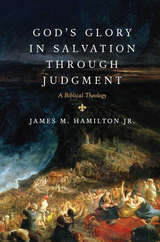 God's Glory in Salvation through Judgment: A Biblical Theology By: James M. , Jr. Hamilton