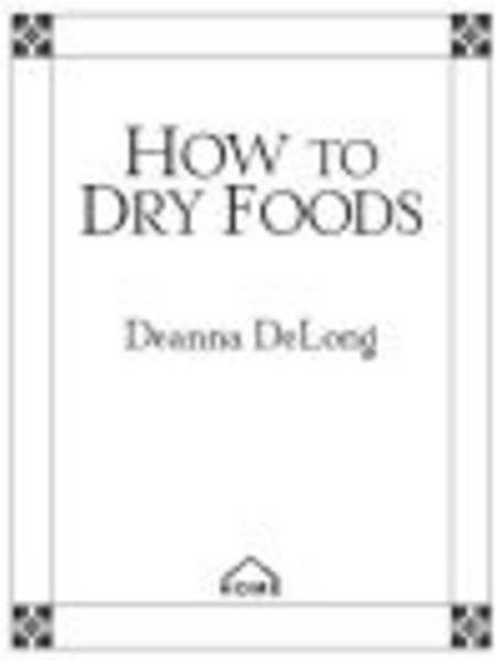 How to Dry Foods By: Deanna Delong