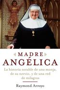 download Madre Angelica: La historia notable de una monja, de su nervio, y de una red de milagros book