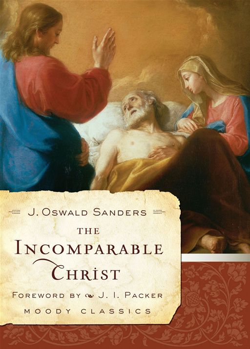 The Incomparable Christ By: J. Oswald Sanders