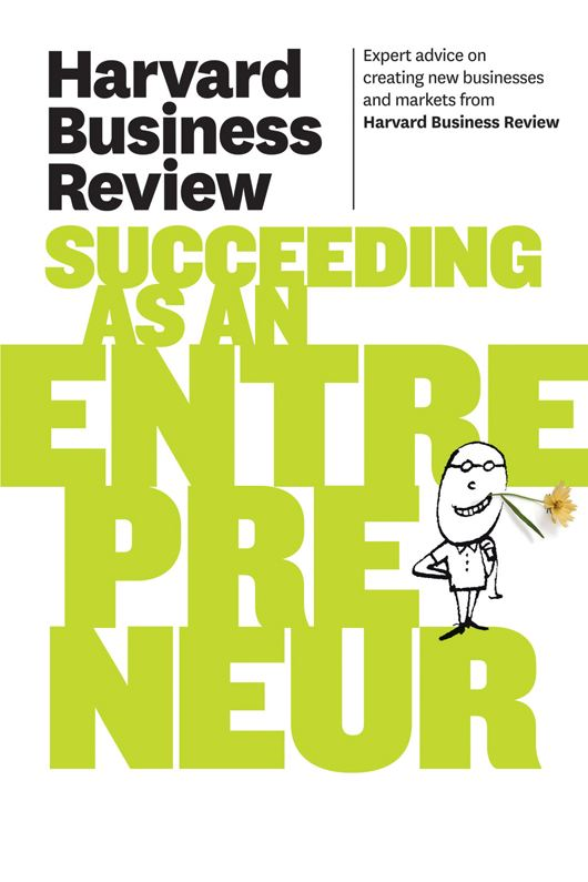 Harvard Business Review on Succeeding as an Entrepreneur By: Harvard Business Review
