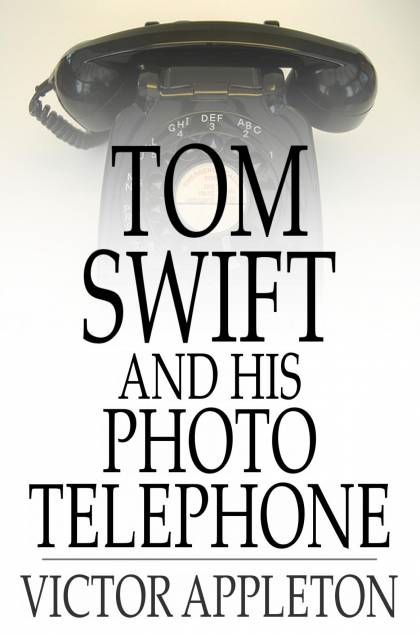 Cover Image: Tom Swift And His Photo Telephone: Or, The Picture That Saved A Fortune