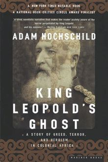 King Leopold's Ghost: A Story of Greed, Terror, and Heroism in Colonial Africa By: Adam Hochschild