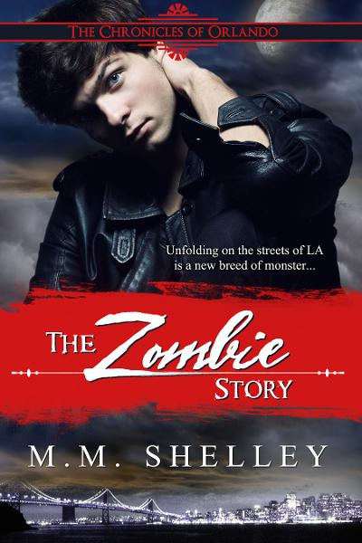 The Zombie Story The Chronicles of Orlando By: M.M. Shelley