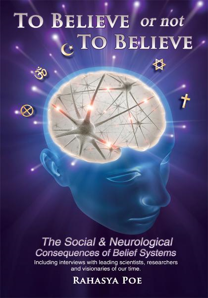 To Believe Or Not To Believe: The Social and Neurological Consequences of Belief Systems By: Rahasya Poe