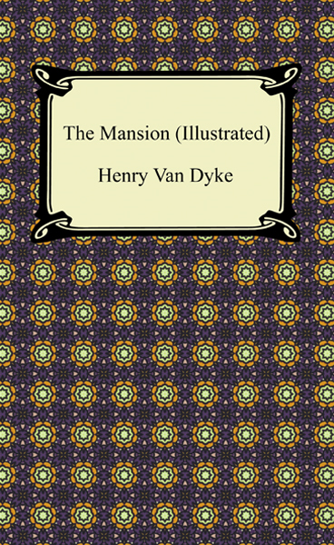 The Mansion (Illustrated) By: Henry Van Dyke