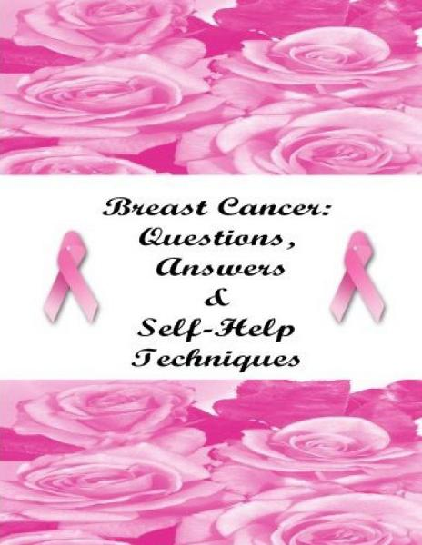 Breast Cancer: Questions, Answers & Self-Help Techniques By: Stacey Chillemi