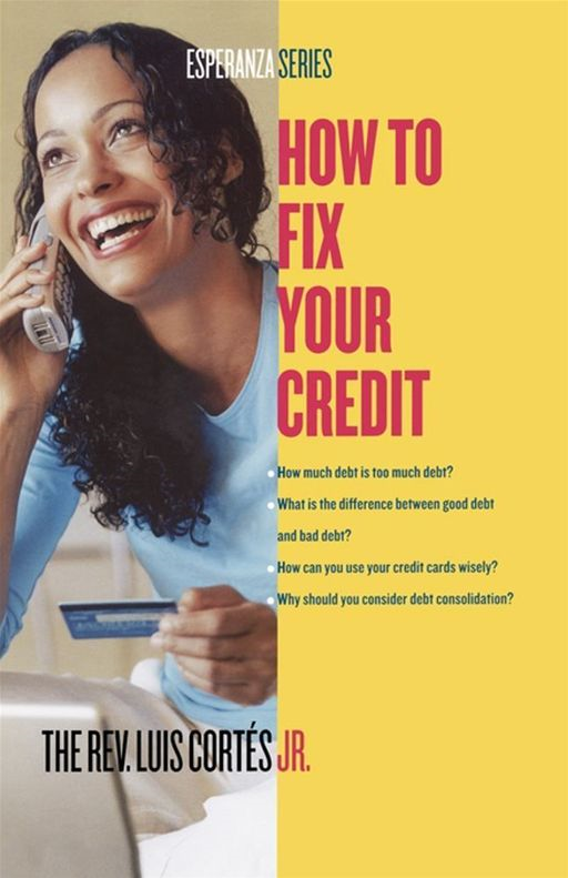 How to Fix Your Credit By: Karin Price Mueller,Luis Cortes