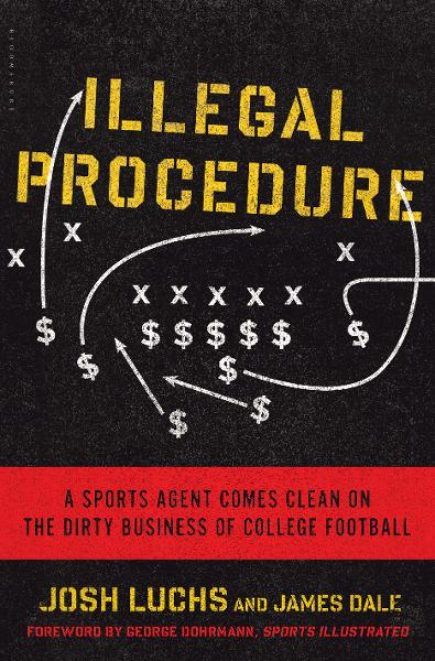 Illegal Procedure A Sports Agent Comes Clean on the Dirty Business of College Football