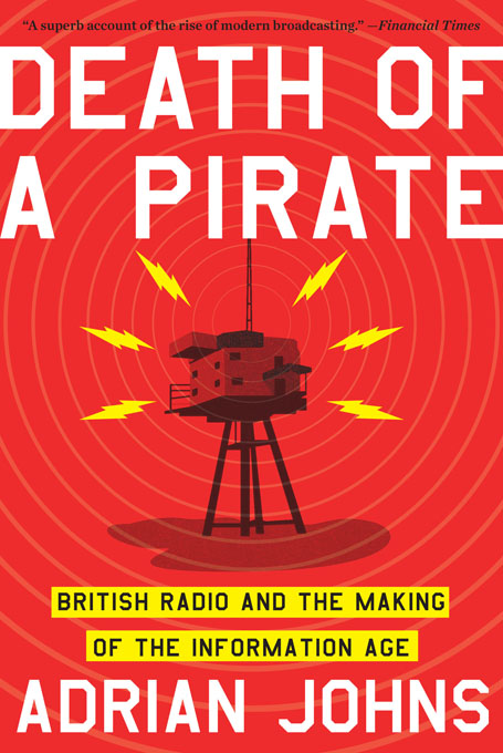 Death of a Pirate: British Radio and the Making of the Information Age By: Adrian Johns