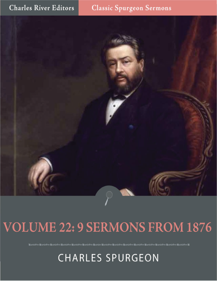 Classic Spurgeon Sermons Volume 22: 9 Sermons from 1876 (Illustrated Edition) By: Charles Spurgeon