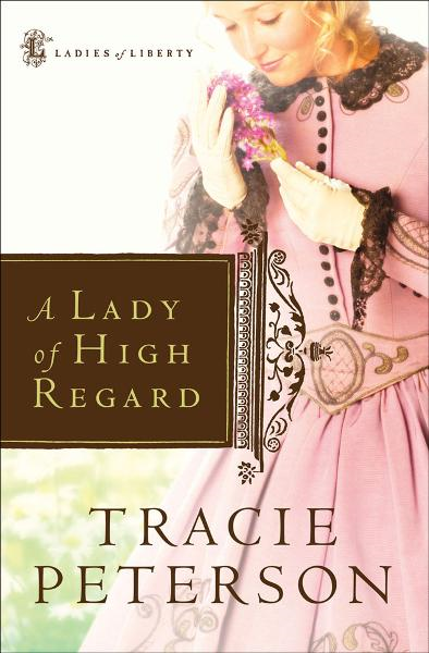 Lady of High Regard, A By: Tracie Peterson