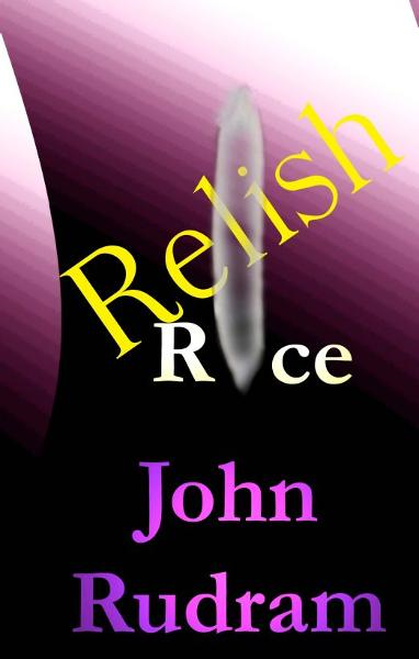 Relish Rice By: John Rudram VII