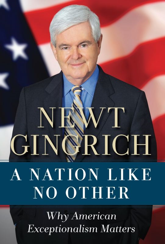 A Nation Like No Other By: Newt Gingrich