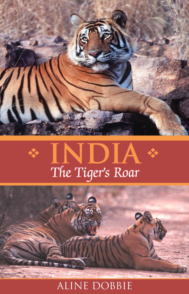 India: The Tiger's Roar By: Aline Dobbie