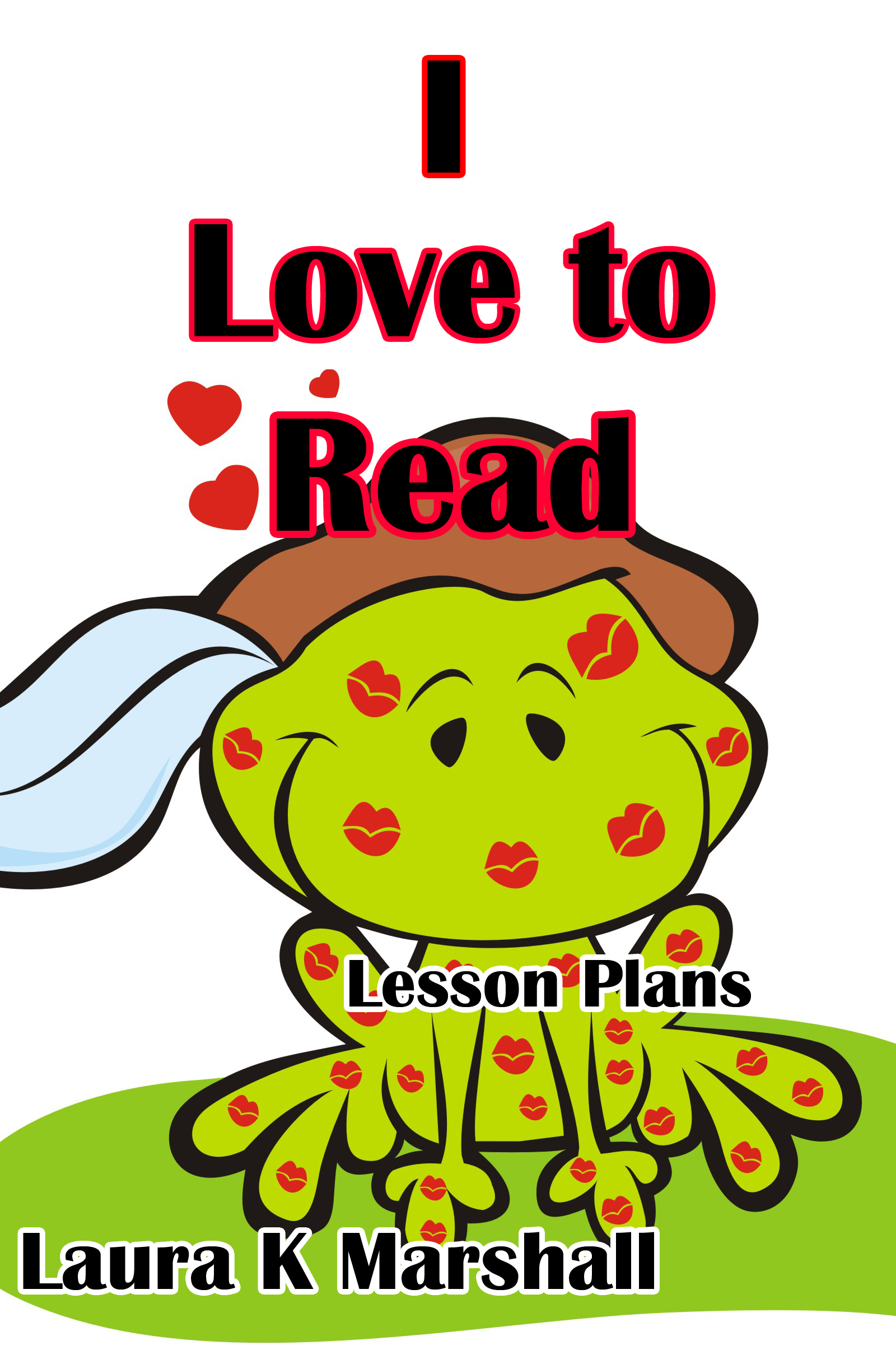 I Love to Read Lesson Plans By: Laura Marshall