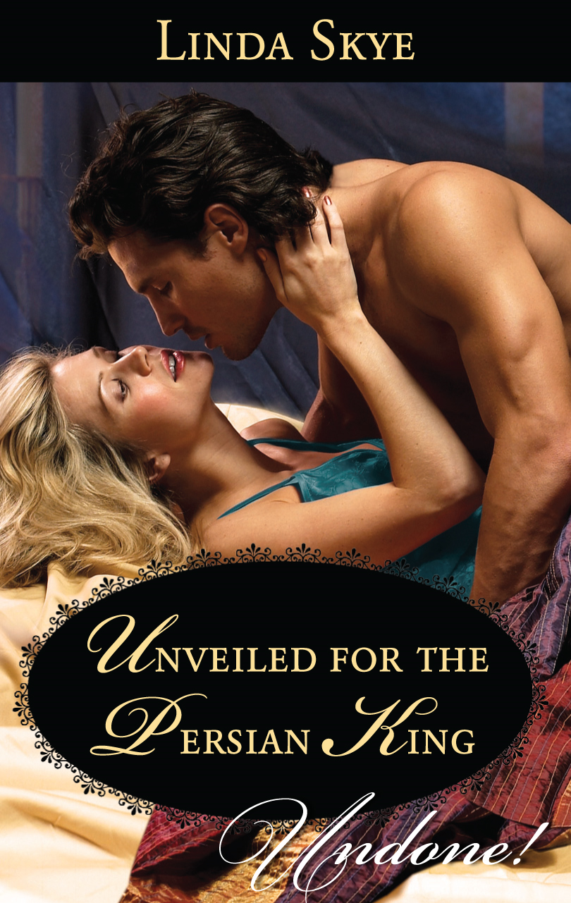 Unveiled for the Persian King By: Linda Skye