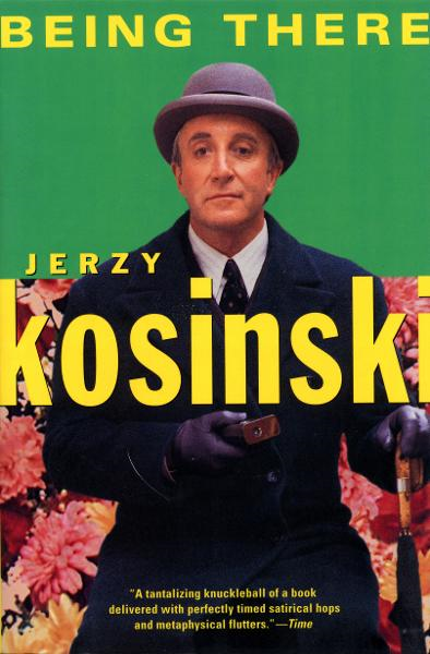 Being There By: Jerzy Kosinski