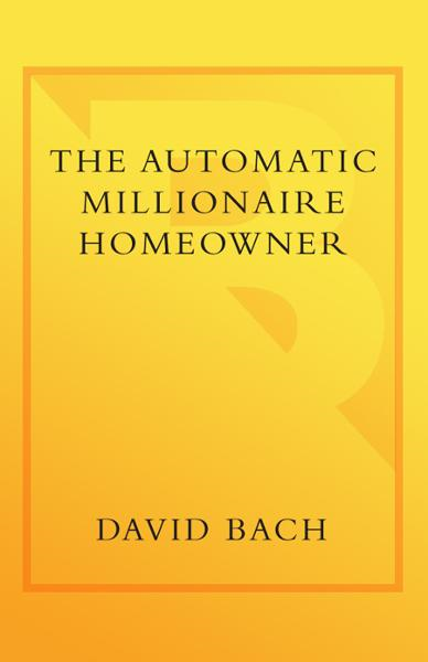 The Automatic Millionaire Homeowner By: David Bach