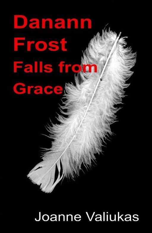 Danann Frost Falls from Grace By: Joanne Valiukas